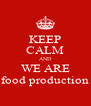 KEEP CALM AND WE ARE food production - Personalised Poster A4 size