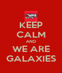 KEEP CALM AND WE ARE GALAXIES - Personalised Poster A4 size