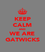 KEEP CALM AND WE ARE GATWICKS - Personalised Poster A4 size