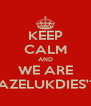 KEEP CALM AND WE ARE GAZELUKDIES'13 - Personalised Poster A4 size
