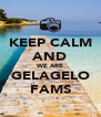 KEEP CALM AND WE ARE GELAGELO FAMS - Personalised Poster A4 size