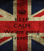 KEEP CALM AND We are going Travel!!! - Personalised Poster A4 size