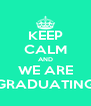 KEEP CALM AND WE ARE GRADUATING - Personalised Poster A4 size