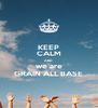 KEEP CALM AND we are GRAIN ALL BASE - Personalised Poster A4 size