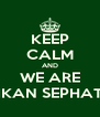 KEEP CALM AND WE ARE IKAN SEPHAT - Personalised Poster A4 size