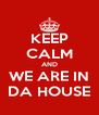 KEEP CALM AND WE ARE IN DA HOUSE - Personalised Poster A4 size