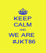 KEEP CALM AND WE ARE   #JKT86 - Personalised Poster A4 size