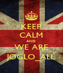 KEEP CALM AND WE ARE JOGLO_ALL - Personalised Poster A4 size