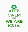 KEEP CALM AND WE ARE K3 IA - Personalised Poster A4 size