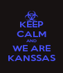 KEEP CALM AND WE ARE KANSSAS - Personalised Poster A4 size