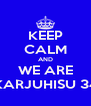 KEEP CALM AND WE ARE KARJUHISU 34 - Personalised Poster A4 size