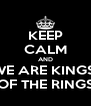 KEEP CALM AND WE ARE KINGS  OF THE RINGS - Personalised Poster A4 size
