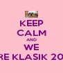 KEEP CALM AND WE ARE KLASIK 2014 - Personalised Poster A4 size
