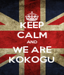 KEEP CALM AND WE ARE KOKOGU - Personalised Poster A4 size