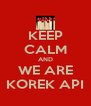 KEEP CALM AND WE ARE KOREK API - Personalised Poster A4 size