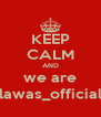 KEEP CALM AND we are lawas_official - Personalised Poster A4 size