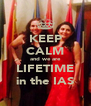 KEEP CALM and we are LIFETIME in the IAS - Personalised Poster A4 size