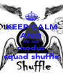 KEEP CALM AND WE ARE modus squad shuffle - Personalised Poster A4 size