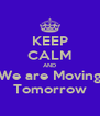 KEEP CALM AND We are Moving Tomorrow - Personalised Poster A4 size