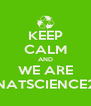 KEEP CALM AND WE ARE NATSCIENCE2 - Personalised Poster A4 size