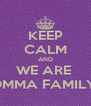 KEEP CALM AND WE ARE  OMMA FAMILY  - Personalised Poster A4 size