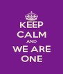 KEEP CALM AND WE ARE ONE - Personalised Poster A4 size