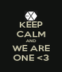 KEEP CALM AND WE ARE ONE <3 - Personalised Poster A4 size