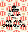 KEEP CALM AND WE ARE ONE GUYS - Personalised Poster A4 size