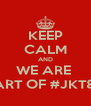 KEEP CALM AND WE ARE  PART OF #JKT86 - Personalised Poster A4 size