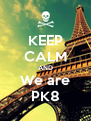 KEEP CALM AND We are PK8 - Personalised Poster A4 size