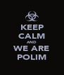 KEEP CALM AND WE ARE POLIM - Personalised Poster A4 size