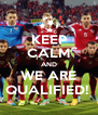 KEEP CALM AND WE ARE QUALIFIED!  - Personalised Poster A4 size