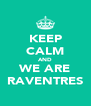 KEEP CALM AND WE ARE RAVENTRES - Personalised Poster A4 size