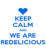 KEEP CALM AND WE ARE REDELICIOUS - Personalised Poster A4 size