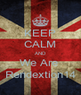 KEEP CALM AND We Are  Rendextion14 - Personalised Poster A4 size