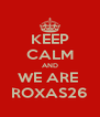 KEEP CALM AND WE ARE  ROXAS26 - Personalised Poster A4 size