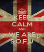 KEEP CALM AND WE ARE S.O.F.U - Personalised Poster A4 size