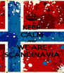 KEEP CALM AND WE ARE SCANDINAVIA - Personalised Poster A4 size