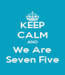 KEEP CALM AND We Are Seven Five - Personalised Poster A4 size