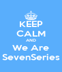 KEEP CALM AND We Are SevenSeries - Personalised Poster A4 size
