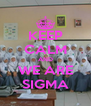 KEEP CALM AND WE ARE SIGMA - Personalised Poster A4 size
