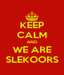 KEEP CALM AND WE ARE SLEKOORS - Personalised Poster A4 size