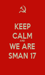 KEEP CALM AND WE ARE SMAN 17 - Personalised Poster A4 size