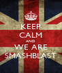KEEP CALM AND WE ARE SMASHBLAST - Personalised Poster A4 size