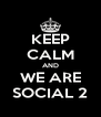 KEEP CALM AND WE ARE SOCIAL 2 - Personalised Poster A4 size