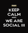 KEEP CALM AND WE ARE SOCIAL III - Personalised Poster A4 size