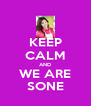 KEEP CALM AND WE ARE SONE - Personalised Poster A4 size