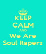 KEEP CALM AND  We Are   Soul Rapers  - Personalised Poster A4 size