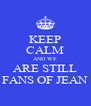 KEEP CALM AND WE ARE STILL FANS OF JEAN - Personalised Poster A4 size