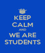 KEEP CALM AND WE ARE STUDENTS - Personalised Poster A4 size